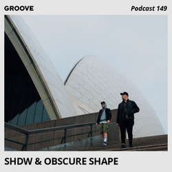 SHDW & Obscure Shape - Groove Podcast 149