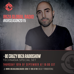 Technasia live @ Be Crazy RadioShow - Ibiza Global Radio - Sept 15