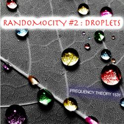 "Frequency Theory 1531 ""Randomocity #2 : Droplets"""