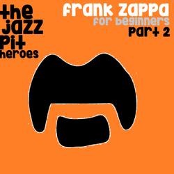 The Jazz Pit Vol. 6 : Frank Zappa Pt.2