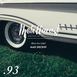 DJ MoCity - #motellacast E93 - 08-02-2017 [Meet the Label: Mad Decent]