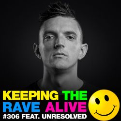 Keeping The Rave Alive Episode 306 featuring Unresolved