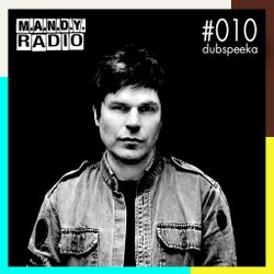 M.A.N.D.Y. Radio #010 mixed by dubspeeka