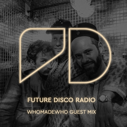 Future Disco Radio - Episode 014 WhoMadeWho Guest Mix