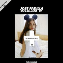 Test Pressing 041 / Jose Padilla / Cafe Del Mar Numero 27
