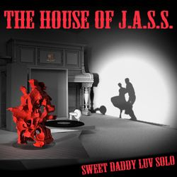The House Of J.A.S.S. - sweet daddy luv solo