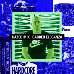 Dazed Mix: Gabber Eleganza