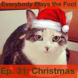 Everybody Plays the Fool, Ep. 31: Christmas
