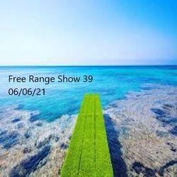 Free Range Show 39 13/06/21