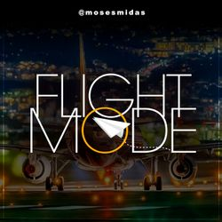 Ep74 Flight Mode @MosesMidas