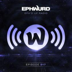 Ephwurd presents Eph'd Up Radio #017
