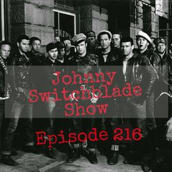 The Johnny Switchblade Show #216