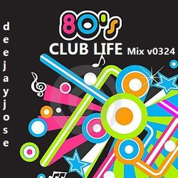 80s Club Life Mix v0324 by deejayjose