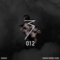 MONO.NOISE.TAPE 012 by Naeiiv