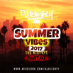 #SummerVibes The Mixtape // Part.02 (R&B, Hip Hop, Afrobeats & Dancehall) // Twitter @DJBlighty