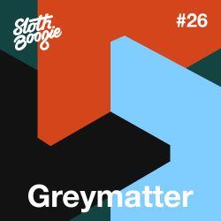 SlothBoogie Guestmix #26 - Greymatter
