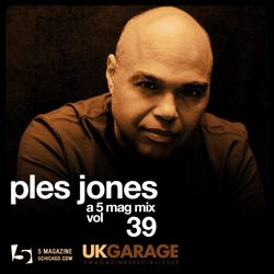 Ples Jones: A 5 Mag UK Garage Mix #39