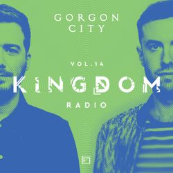 Gorgon City KINGDOM Radio 014