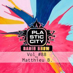 Plastic City radio Show Vol. #88 by Matthieu B.