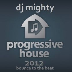 DJ Mighty - Progressive House 2012 - Bounce To The Beat
