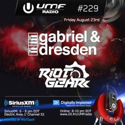 UMF Radio 229 - Gabriel & Dresden and RioTGeaR
