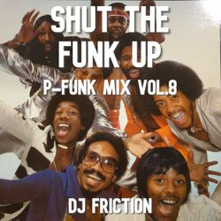 Shut The Funk Up (P-Funk Mix Vol.8) mixed by DJ Friction