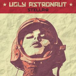 Ugly Astronaut - Stella:r