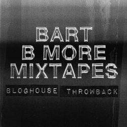 Bart B More Mixtapes: Bloghouse Throwback