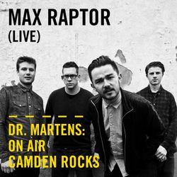 Max Raptor (Live) | Dr. Martens On Air: Camden Rocks