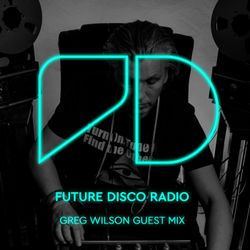 Future Disco Radio - Episode 010 Greg Wilson Guest Mix