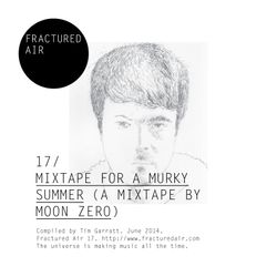 Fractured Air 17: Mixtape For A Murky Summer (A Mixtape by Moon Zero)