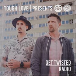 Tough Love Present Get Twisted Radio #158