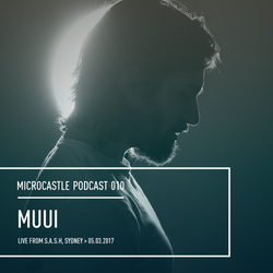 microcastle podcast 010 // MUUI Live from S.A.S.H, Sydney || 05.03.2017
