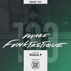 VOYAGE FUNKTASTIQUE Show #133 - Hosted by Walla P