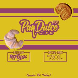 """""""The Pan Dulce Life"""" With DJ Refresh - Episode 45 feat. DJ Sol"""