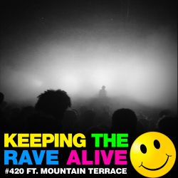 Keeping The Rave Alive Episode 420 feat. Mountain Terrace