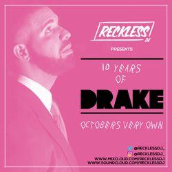 @RECKLESSDJ_ - 10 Years Of Drake: Octobers Very Own