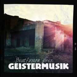Scary, pretty and deep (Beatfusion pres. Geistermusik)