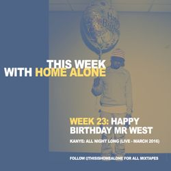 Week 23: Happy Birthday Mr. West - Kanye: All Night Long (Live - March 2016)