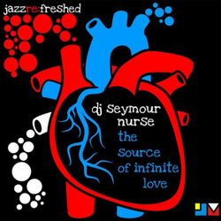 The Source of Infinite Love - jazz re:freshed mix by Dj Seymour Nurse