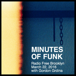 Minutes of Funk [March 22, 2016] w/ Gordon Grdina