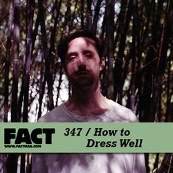 FACT mix 347 - How To Dress Well (Sep '12)