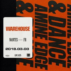 2018.03.03 - Amine Edge & DANCE @ Warehouse, Nantes, FR