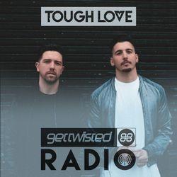 Tough Love Present Get Twisted Radio #098