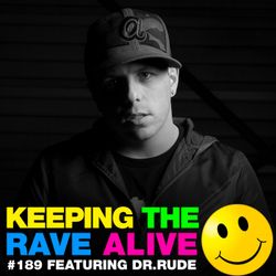 Keeping The Rave Alive Episode 189 featuring Dr Rude