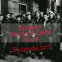 The Johnny Switchblade Show #327