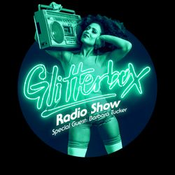 Glitterbox Radio Show 008: w/ Barbara Tucker