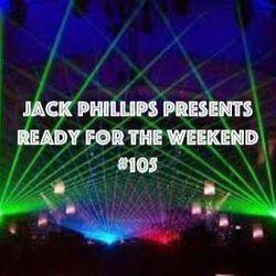 Jack Phillips Presents Ready for the Weekend #105
