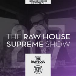 "The RAW HOUSE SUPREME Show - #207 ""Nervous Records Showcase Pt. 1"" (Hosted by The RawSoul)"