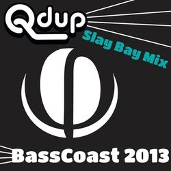 Qdup Basscoast 2013 - Slay Bay Mix
